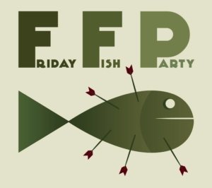 Friday Fish Party